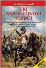 Tři napoleonovi jezdci - Vzpomínky dragouna Onyona, dragouna Auvraye a jízdního myslivce Wolfe Toneho na deset let napoleonských válek (Kritické vydán