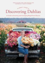 Floret Farm's Discovering Dahlias: A Guide to Growing and Arranging Magnificent Blooms