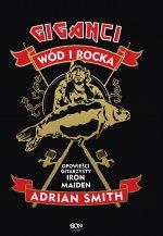 Adrian Smith. Giganci wód i rocka. Opowieści gitarzysty Iron Maiden