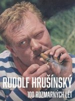 Rudolf Hrušínký - 100 rozmarných lét