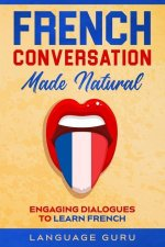 French Conversation Made Natural