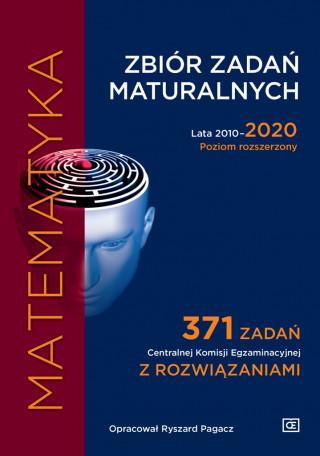 Matematyka Zbiór zadań maturalnych Lata 2010-2020 Poziom rozszerzony 371 zadań CKE z rozwiązaniami