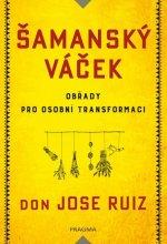 Šamanský váček Obřady pro osobní transformaci