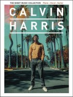 Calvin Harris - The Sheet Music Collection: 22 Artist-Approved Arrangements for Piano/Vocal/Guitar