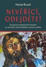 Nevěřící, odejděte! - Současné pronásledování křesťanů ve vybraných zemích Blízkého východu a Afriky