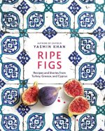 Ripe Figs - Recipes and Stories from Turkey, Greece, and Cyprus
