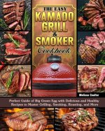 Easy Kamado Grill & Smoker Cookbook