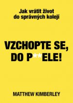 Vzchopte se, do p**ele!