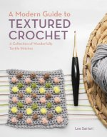 A Modern Guide to Textured Crochet: A Collection of Wonderfully Tactile Stitches