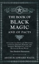 Book of Black Magic and of Pacts - Including the Rites and Mysteries of Goetic Theurgy, Sorcery, and Infernal Necromancy, also the Rituals of Black Ma