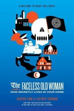 Faceless Old Woman Who Secretly Lives in Your Home: A Welcome to Night Vale Novel