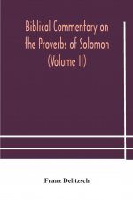 Biblical commentary on the Proverbs of Solomon (Volume II)