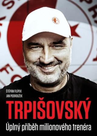 TRPIŠOVSKÝ Úplný příběh milionového trenéra