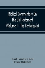 Biblical Commentary On The Old Testament (Volume I - The Pentateuch)