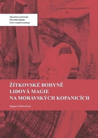 Žítkovské bohyně Lidová magie na Moravských Kopanicích