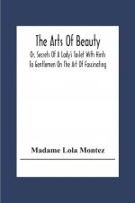 Arts Of Beauty; Or, Secrets Of A Lady's Toilet With Hints To Gentlemen On The Art Of Fascinating