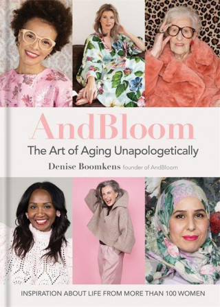 And Bloom The Art of Aging Unapologetically