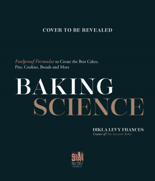 Baking Science: Foolproof Formulas to Create the Best Cakes, Pies, Cookies, Breads and More!