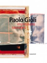 Paolo Gioli : Impressions sauvages