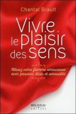 Vivre le plaisir des sens - Attisez votre flamme amoureuxe avec passion, désir et sensualité