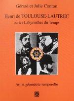 Henri de Toulouse-Lautrec ou les Labyrinthes du Temps, art et géométrie temporelle