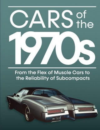 Cars of the 1970s: From the Flex of Muscle Cars to the Reliability of Subcompacts