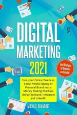 Digital Marketing 2021: Turn your Online Business, Social Media Agency or Personal Brand into a Money Making Machine Using Facebook, Instagram