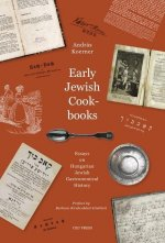 Early Jewish Cookbooks: Essays in Hungarian Jewish Gastronomical History