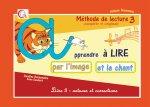 Méthode de lecture complète et originale : apprendre à lire par l'image et le chant, Volume 3