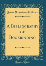 A Bibliography of Bookbinding (Classic Reprint)