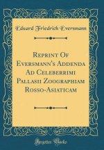 Reprint Of Eversmann's Addenda Ad Celeberrimi Pallasii Zoographiam Rosso-Asiaticam (Classic Reprint)