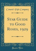 Star Guide to Good Roses, 1929 (Classic Reprint)
