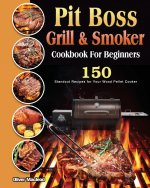 Pit Boss Grill & Smoker Cookbook For Beginners