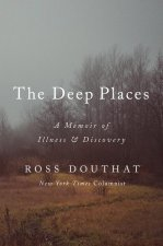 The Deep Places: A Memoir of Illness and Discovery