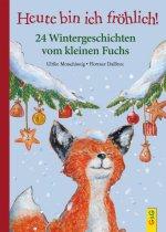 Heute bin ich fröhlich! 24 Wintergeschichten vom kleinen Fuchs