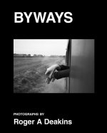 BYWAYS. Photographs by Roger A Deakins