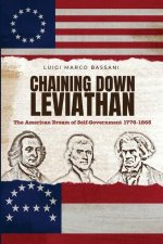 Chaining Down Leviathan: The American Dream of Self-Government 1776-1865