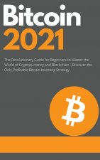 Bitcoin 2021 - The Rise of a New Monetary Standard