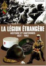 LA LEGION ETRANGERE - HISTOIRE ET UNIFORMES 1831-1962