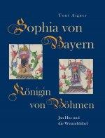 Sophia von Bayern - Königin von Böhmen