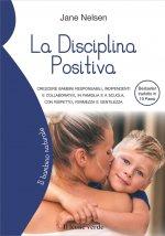 disciplina positiva. Crescere bambini responsabili, indipendenti e collaborativi, in famiglia e a scuola, con rispetto, fermezza e gentilezza